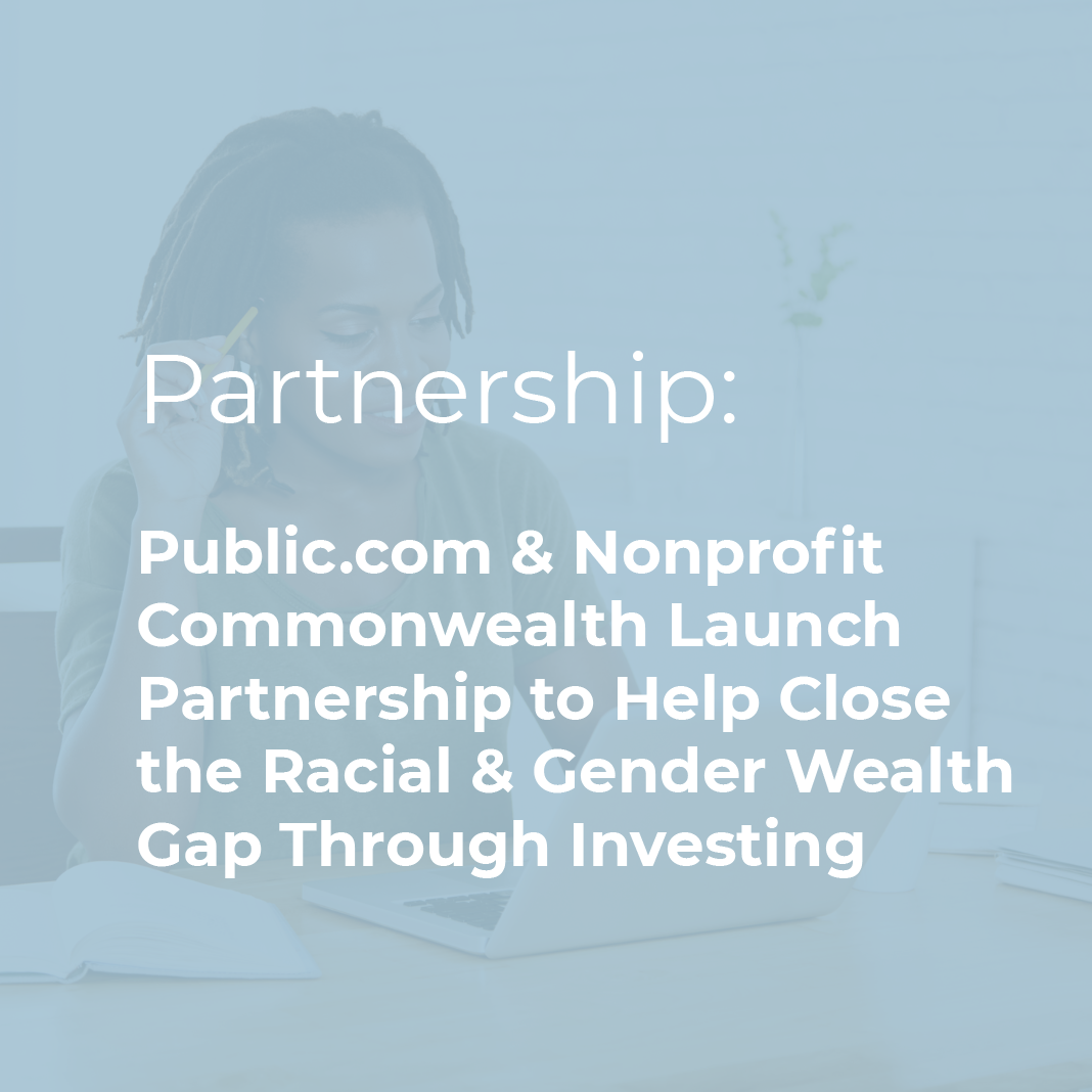 Partnership: Public.com & Nonprofit Commonwealth Launch Partnership to Help Close the Racial & Gender Wealth Gap Through Investing