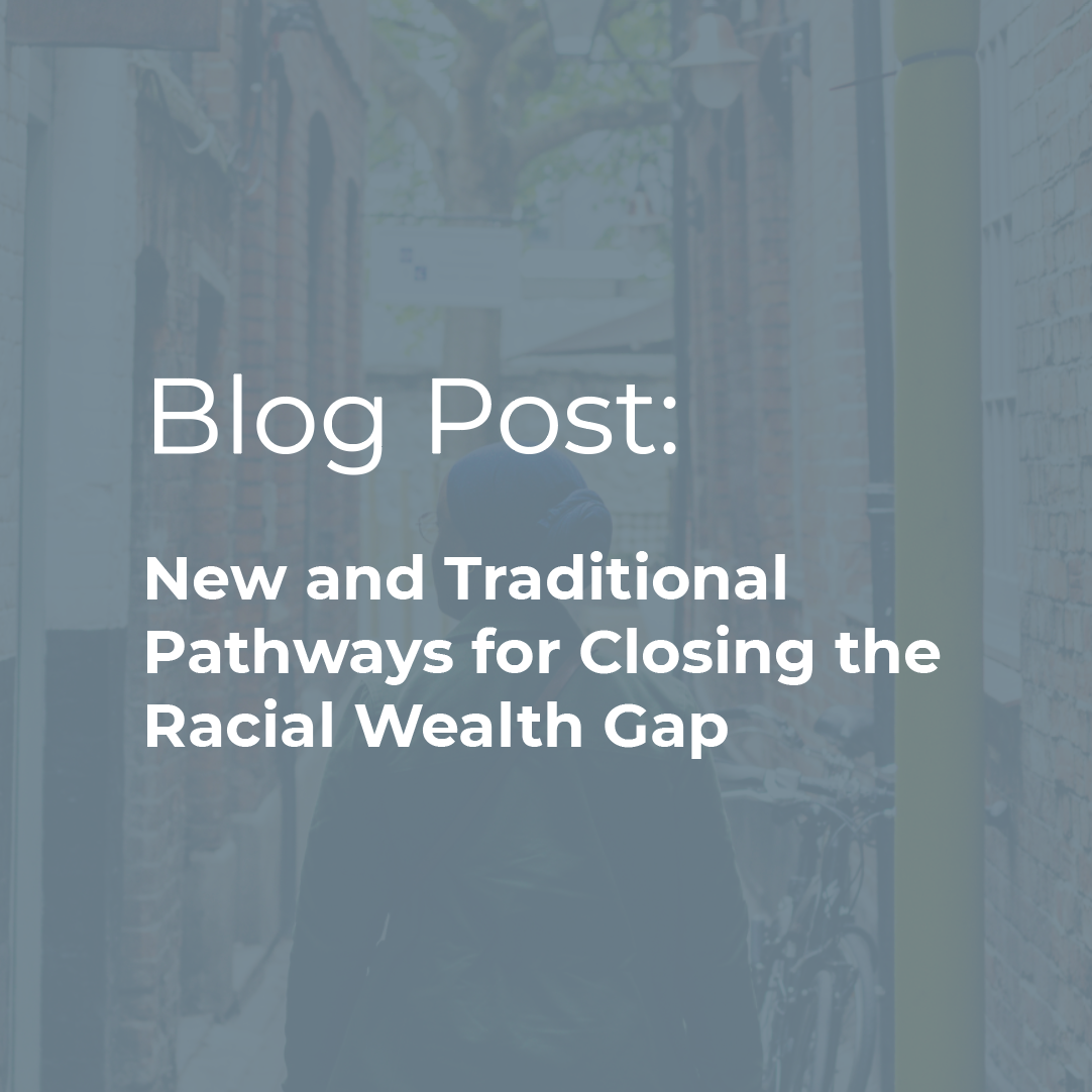 Blog Post: New and Traditional Pathways for Closing the Racial Wealth Gap