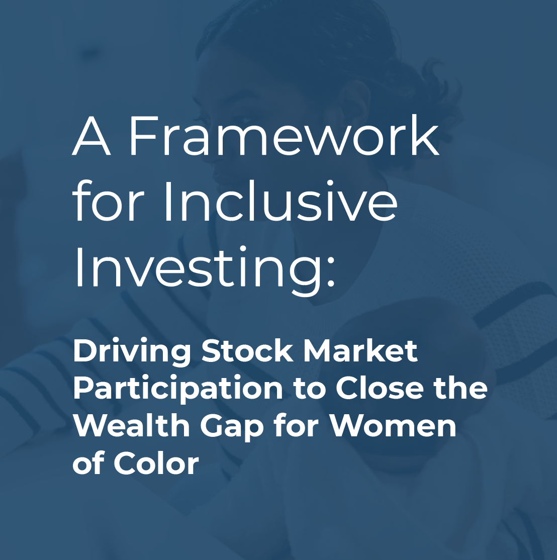 A Framework for Inclusive Investing: Driving Stock Market Participation to Close the Wealth Gap for Women of Color
